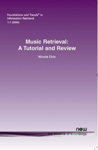 Music Retrieval: A Tutorial and Review - Foundations and Trends in Information Retrieval 1 (Paperback)