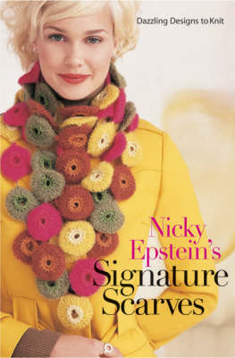 Nicky Epstein's Signature Scarves: Dazzling Designs to Knit (Hardback)