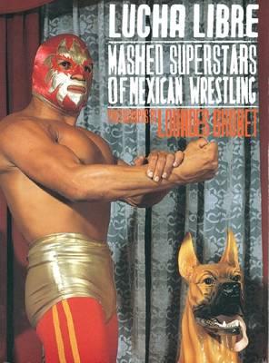 Lourdes Grobet, Lucha Libre: Masked Superstars of Mexican Wrestling (Paperback)