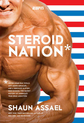 Steroid Nation: Juiced Home Run Totals, Anti-aging Miracles, and a Hercules in Every High School (Hardback)