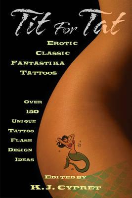 Tit for Tat: Erotic Classic Fantastika Tattoos: Over 150 Unique Tattoo Flash Design Ideas (Paperback)