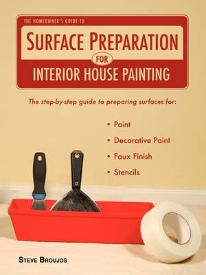 The Homeowner's Guide to Surface Preparation for Interior House Painting (Paperback)