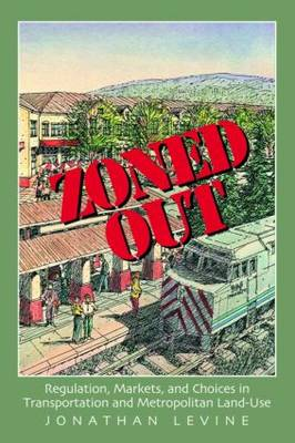 Zoned Out: Regulation, Markets, and Choices in Transportation and Metropolitan Land Use (Hardback)