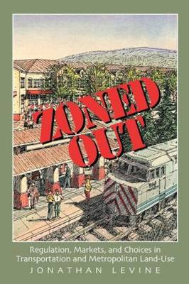 Zoned Out: Regulation, Markets, and Choices in Transportation and Metropolitan Land Use (Paperback)