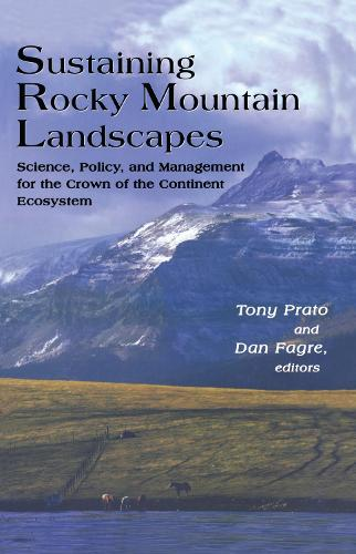 Sustaining Rocky Mountain Landscapes: Science, Policy, and Management for the Crown of the Continent Ecosystem (Hardback)