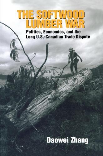 The Softwood Lumber War: Politics, Economics, and the Long U.S.-Canadian Trade Dispute (Hardback)