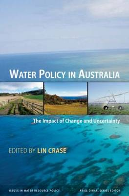 Water Policy in Australia: The Impact of Change and Uncertainty - Issues in Water Resource Policy (Hardback)