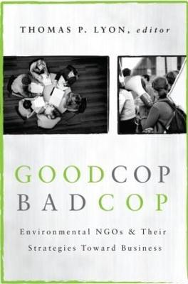Good Cop/Bad Cop: Environmental NGOs and Their Strategies toward Business (Hardback)
