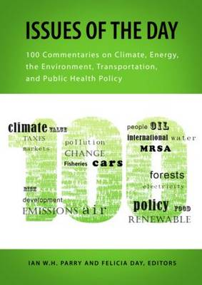 Issues of the Day: 100 Commentaries on Climate, Energy, the Environment, Transportation, and Public Health Policy - RFF Report (Paperback)