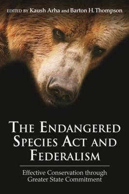 The Endangered Species Act and Federalism: Effective Conservation through Greater State Commitment (Hardback)