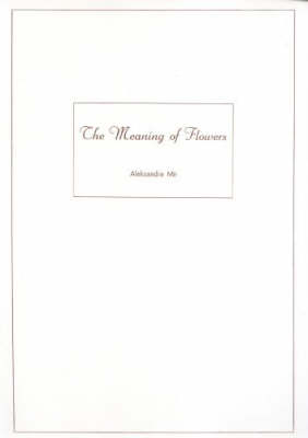 Aleksandra Mir: The Meaning of Flowers (Paperback)