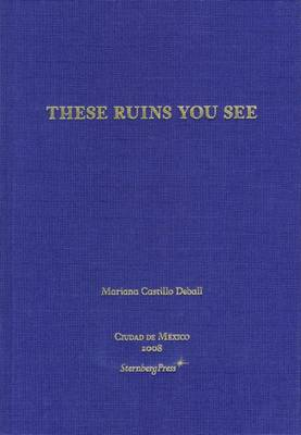 Mariana Castillo Deball: These Ruins You See (Hardback)