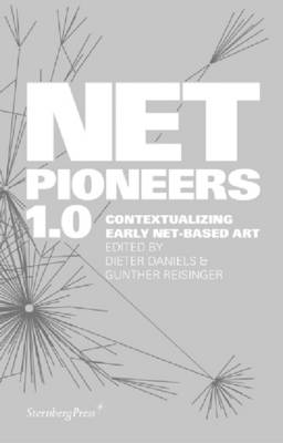 Net Pioneers 1.0: Contextualizing Early Net-Based Art (Hardback)