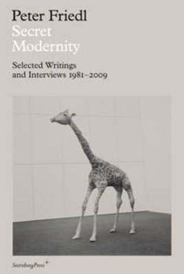 Secret Modernity - Selected Writings and Interviews 1981-2009 (Hardback)