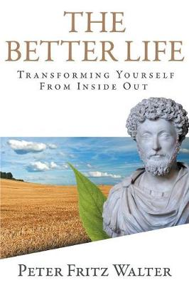 The Better Life: Transforming Yourself from Inside Out (Paperback)