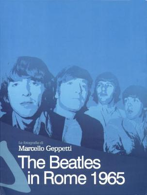 The Beatles In Rome 1965: The Photography of Marcello Geppetti (Paperback)