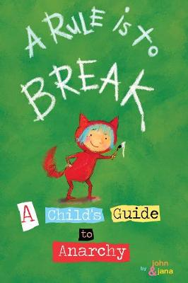 A Rule Is To Break: Child's Guide to Anarchy, A (Board book)