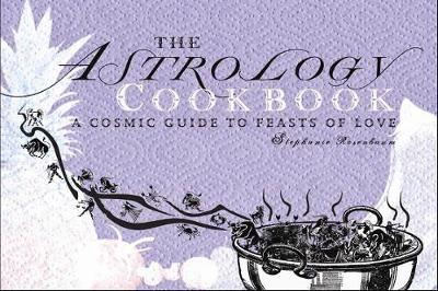 The Astrology Cookbook: A Cosmic Guide to Feasts of Love (Paperback)