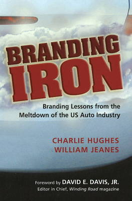 Branding Iron: Branding Lessons from the Meltdown of the U.S. Auto Industry (Hardback)