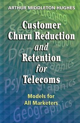 Customer Churn Reduction and Retention for Telecoms: Models for All Marketers (Hardback)