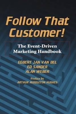Follow That Customer!: The Event-Driven Marketing Handbook (Hardback)