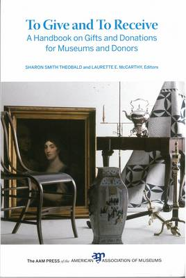 To Give and To Receive: A Handbook on Gifts and Donations for Museums and Donors (Paperback)