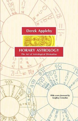 Horary Astrology, The Art of Astrological Divination (Paperback)