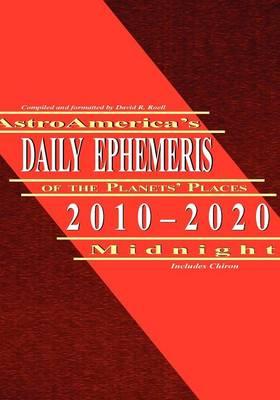 AstroAmerica's Daily Ephemeris 2010-2020 Midnight (Paperback)