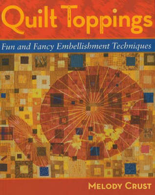 Quilt Toppings: Fun and Fanciful Embellishment Techniques (Paperback)