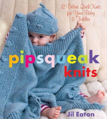 Pipsqueak Knits: 12 Deluxe Quick Knits for Your Baby and Toddler (Hardback)