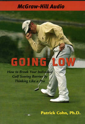 Going Low: How to Break Your Individual Scoring Barrier by Thinking Like a Pro (CD-Audio)