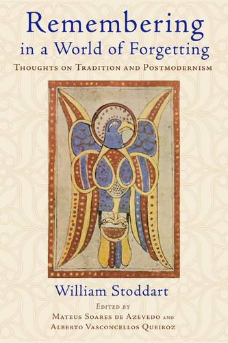 Remembering in a World of Forgetting: Thoughts on Tradition and Postmodernism (Paperback)