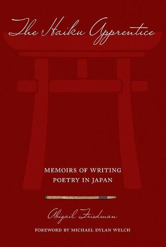 The Haiku Apprentice: Memoirs of Writing Poetry in Japan (Paperback)
