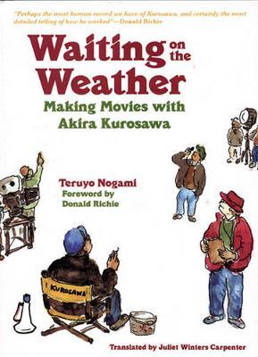 Waiting on the Weather: Making Movies with Akira Kurosawa (Hardback)