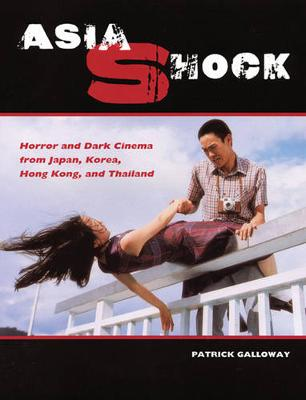 Asia Shock: Horror and Dark Cinema from Japan, Korea, Hong Kong, and Thailand (Paperback)