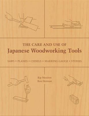 The Care and Use of Japanese Woodworking Tools: Saws, Planes, Chisels, Marking Gauges, Stones (Paperback)