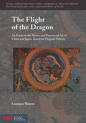 The Flight of the Dragon: An Essay on the Theory and Practice of Art in China and Japan - Based on Original Sources (Paperback)