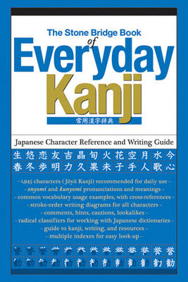 The Stone Bridge Book of Everyday Kanji: Japanese Character Reference and Writing Guide (Paperback)