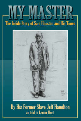 My Master: The Inside Story of Sam Houston and His Times (Paperback)