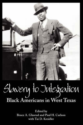 Slavery to Integration: Black Americans in West Texas (Paperback)