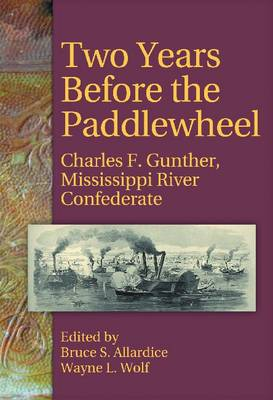Two Years Before the Paddlewheel: Charles F. Gunther, Mississippi River Confederate (Paperback)