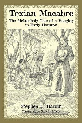 Texian Macabre: The Melancholy Tale of a Hanging in Early Houston (Paperback)