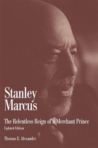 Stanley Marcus: The Relentless Reign of a Merchant Prince (Paperback)