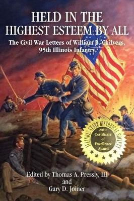 Held in The Highest Esteem by All: The Civil War Letters Of Willam B. Chilvers, 95th Illinois Infantry (Hardback)
