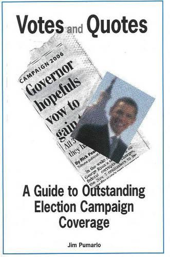 Votes and Quotes: A Guide to Outstanding Election Campaign Coverage (Paperback)