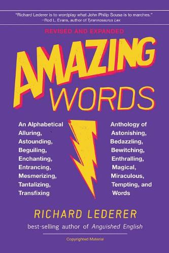 Amazing Words: An Alphabetical Anthology of Alluring, Astonishing, Beguiling, Bewitching, Enchanting, Enthralling, Mesmerizing, Miraculous, Tantalizing, Tempting, and Transfixing Words (Paperback)