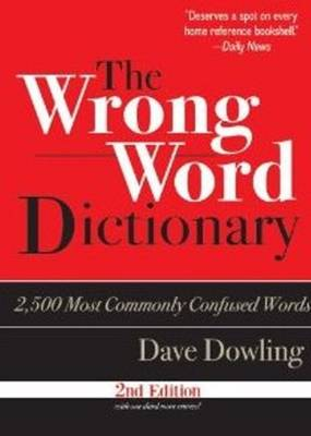 The Wrong Word Dictionary: 2,500 Most Commonly Confused Words (Paperback)