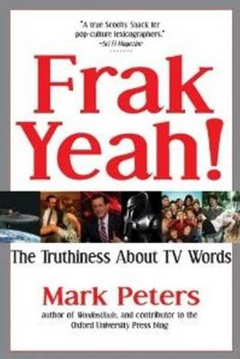Frak Yeah! The Truthiness About TV Words (Paperback)