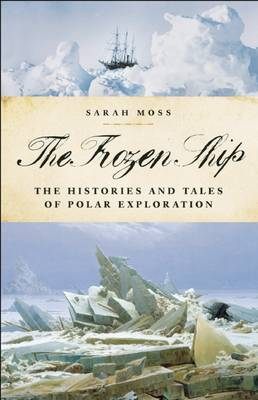 The Frozen Ship: The Histories and Tales of Polar Exploration (Hardback)