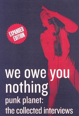We Owe You Nothing: Expanded Edition: Punk Planet, The Collected Interviews (Paperback)